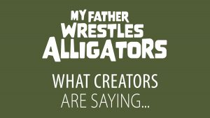 What Creators Are Saying About My Father Wrestles Alligators