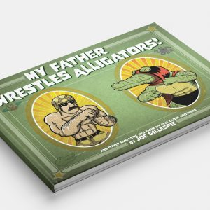 My Father Wrestles Alligators (Printed Book)